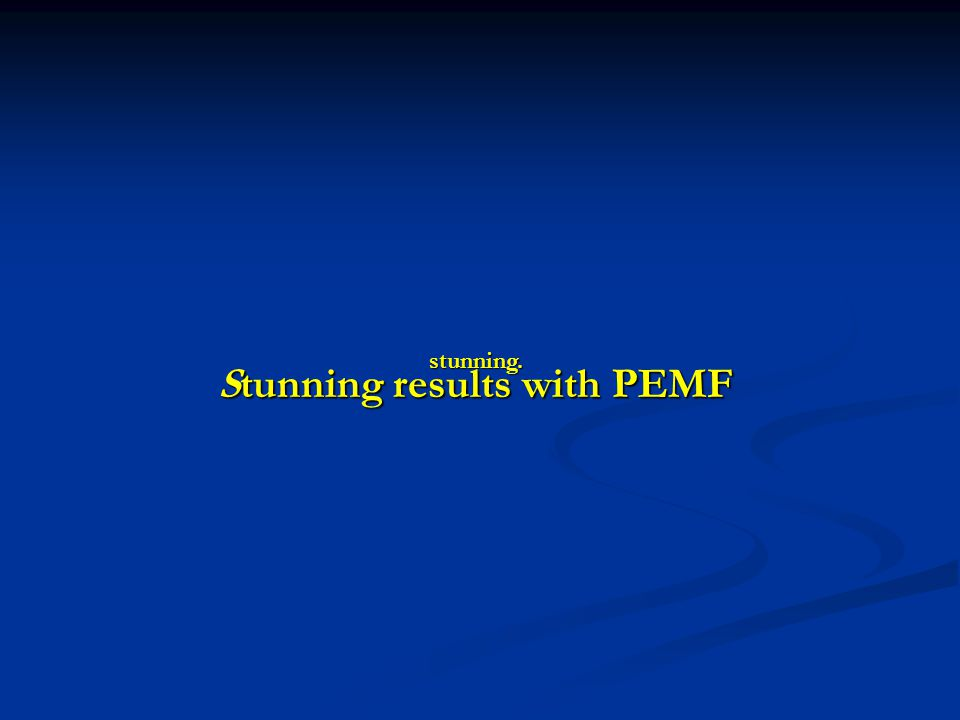 Stunning results with PEMF Stunning results with PEMF stunning.
