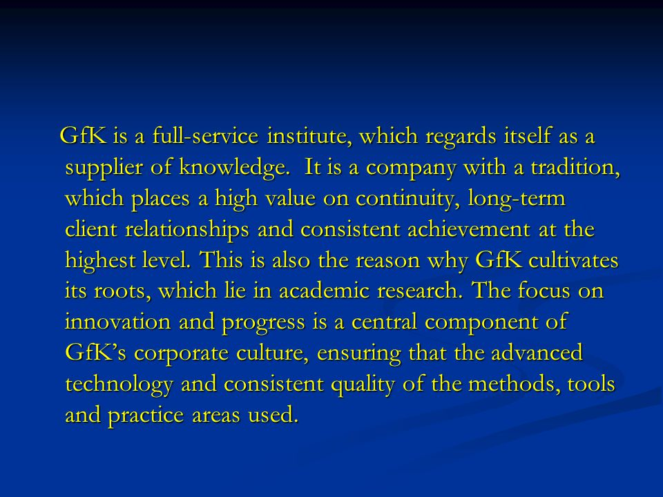 GfK is a full-service institute, which regards itself as a supplier of knowledge.
