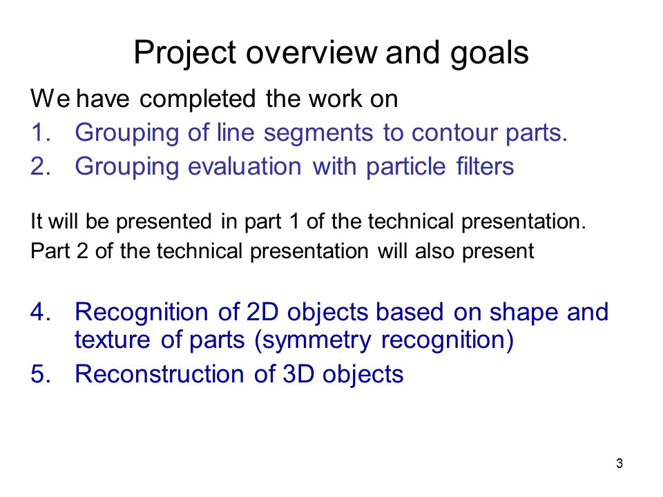 3 Project overview and goals We have completed the work on 1.Grouping of line segments to contour parts.