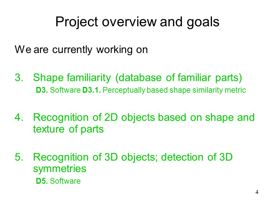 4 Project overview and goals We are currently working on 3.Shape familiarity (database of familiar parts) D3.