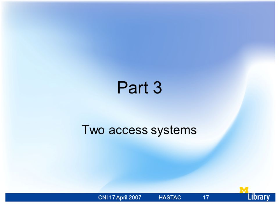 CNI 17 April 2007 HASTAC 23 Feb 2007 17 Part 3 Two access systems