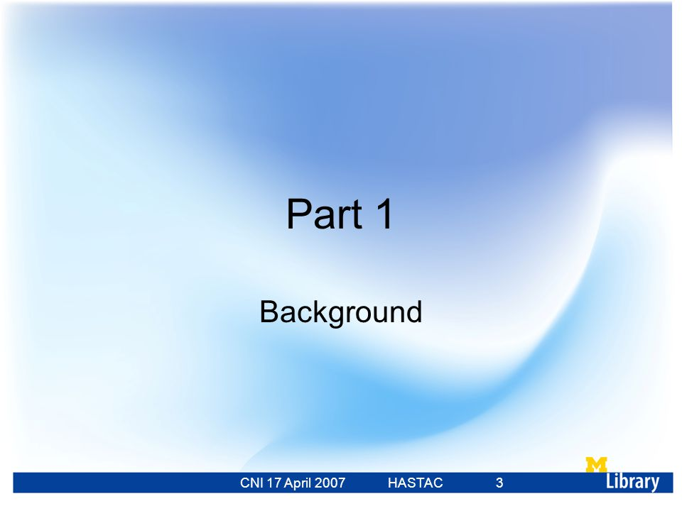 CNI 17 April 2007 HASTAC 23 Feb 2007 3 Part 1 Background