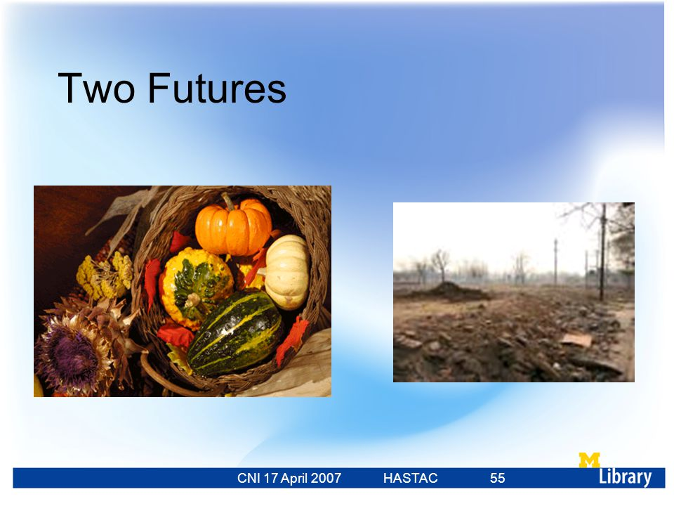 CNI 17 April 2007 HASTAC 23 Feb 2007 55 Two Futures