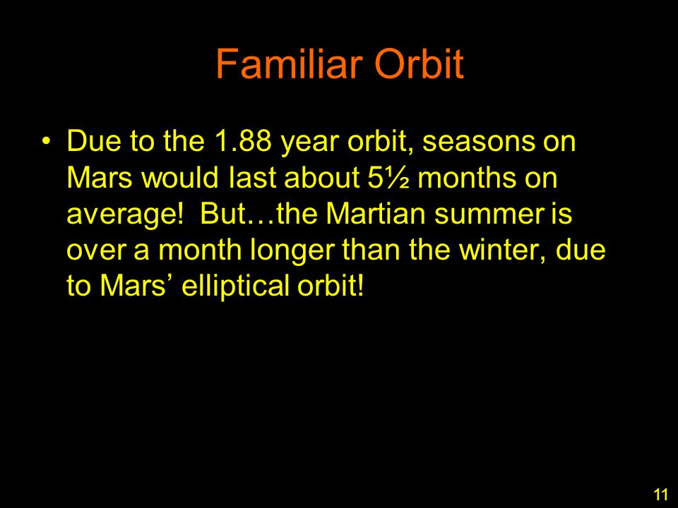 11 Familiar Orbit Due to the 1.88 year orbit, seasons on Mars would last about 5½ months on average.