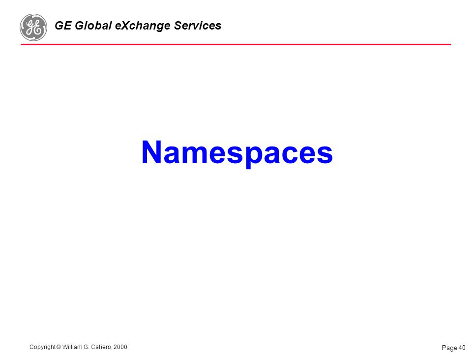 Copyright © William G. Cafiero, 2000 GE Global eXchange Services Page 40 Namespaces