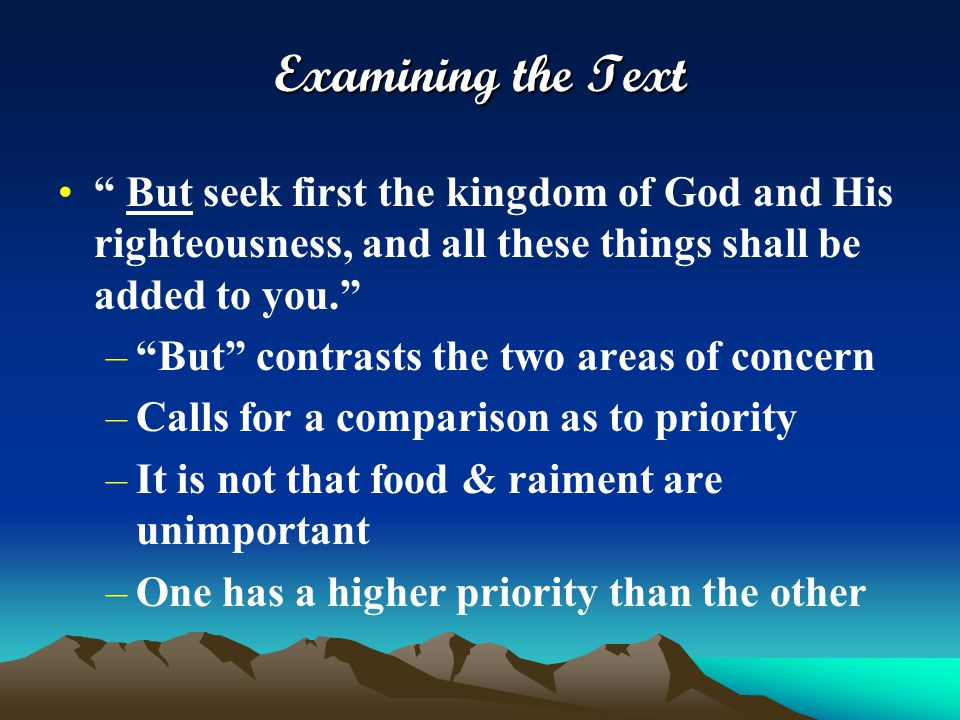 "Examining the Text "" But seek first the kingdom of God and His righteousness, and all these things shall be added to you."" –""But"" contrasts the two ar"