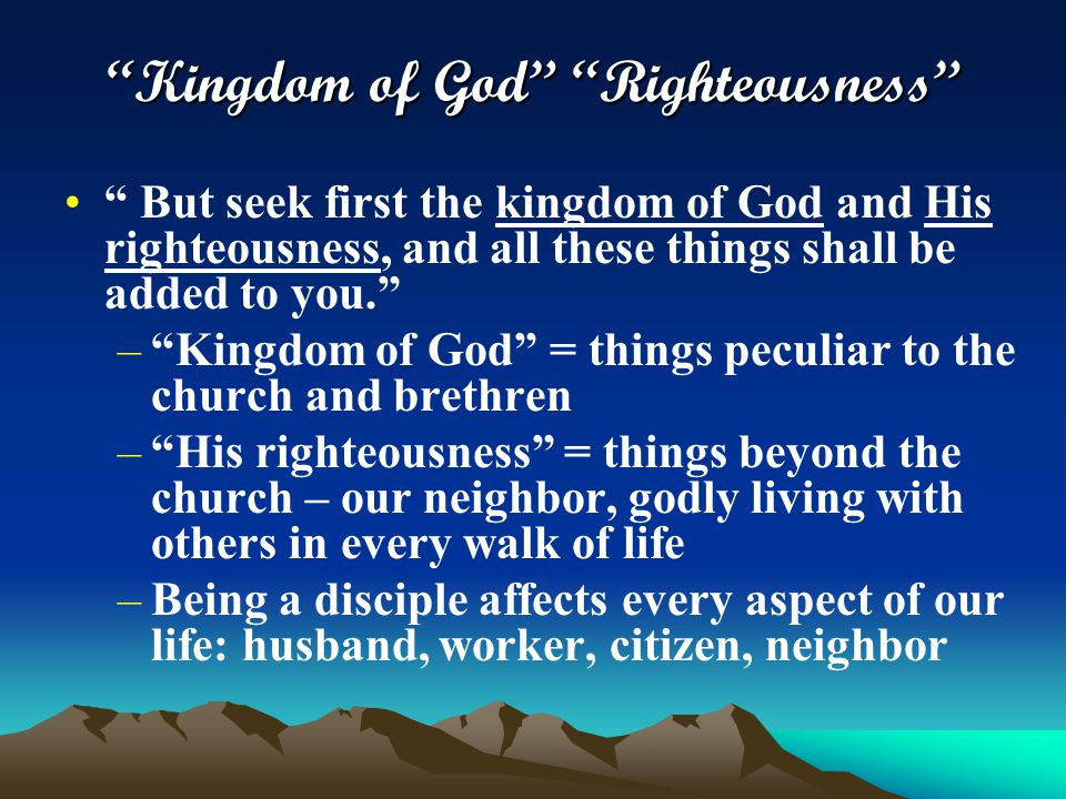 """Kingdom of God"" ""Righteousness"" "" But seek first the kingdom of God and His righteousness, and all these things shall be added to you."" –""Kingdom of"