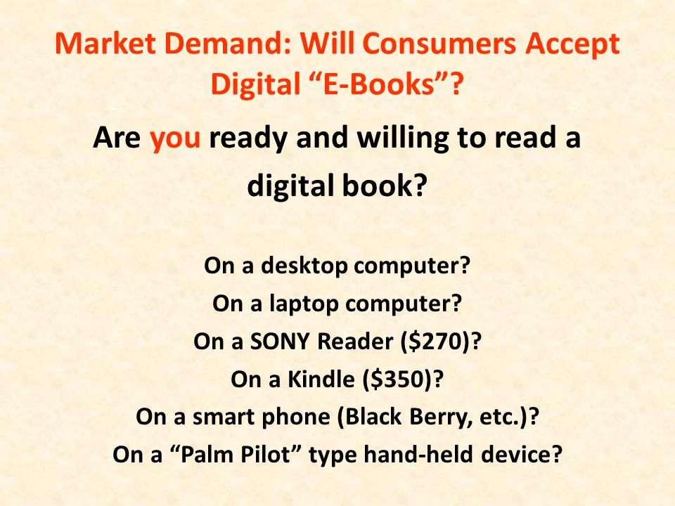 "Market Demand: Will Consumers Accept Digital ""E-Books""? Are you ready and willing to read a digital book? On a desktop computer? On a laptop computer?"