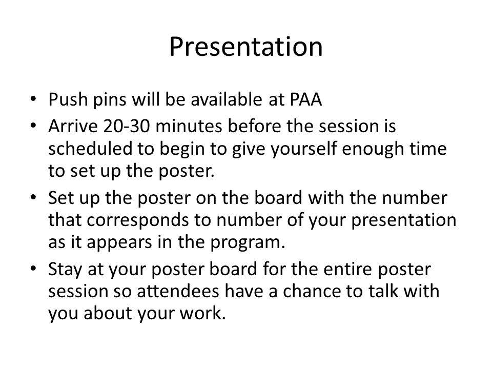 Presentation Push pins will be available at PAA Arrive 20-30 minutes before the session is scheduled to begin to give yourself enough time to set up the poster.