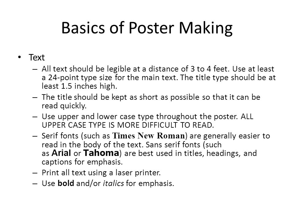Basics of Poster Making Text – All text should be legible at a distance of 3 to 4 feet.