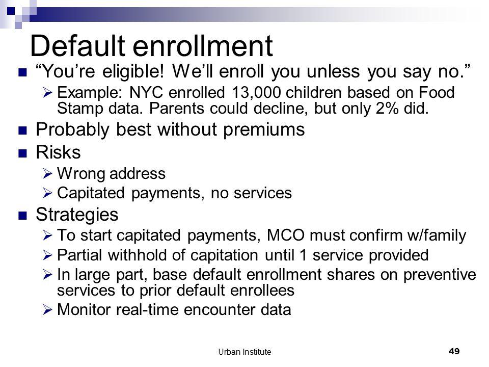 Urban Institute49 Default enrollment You're eligible.