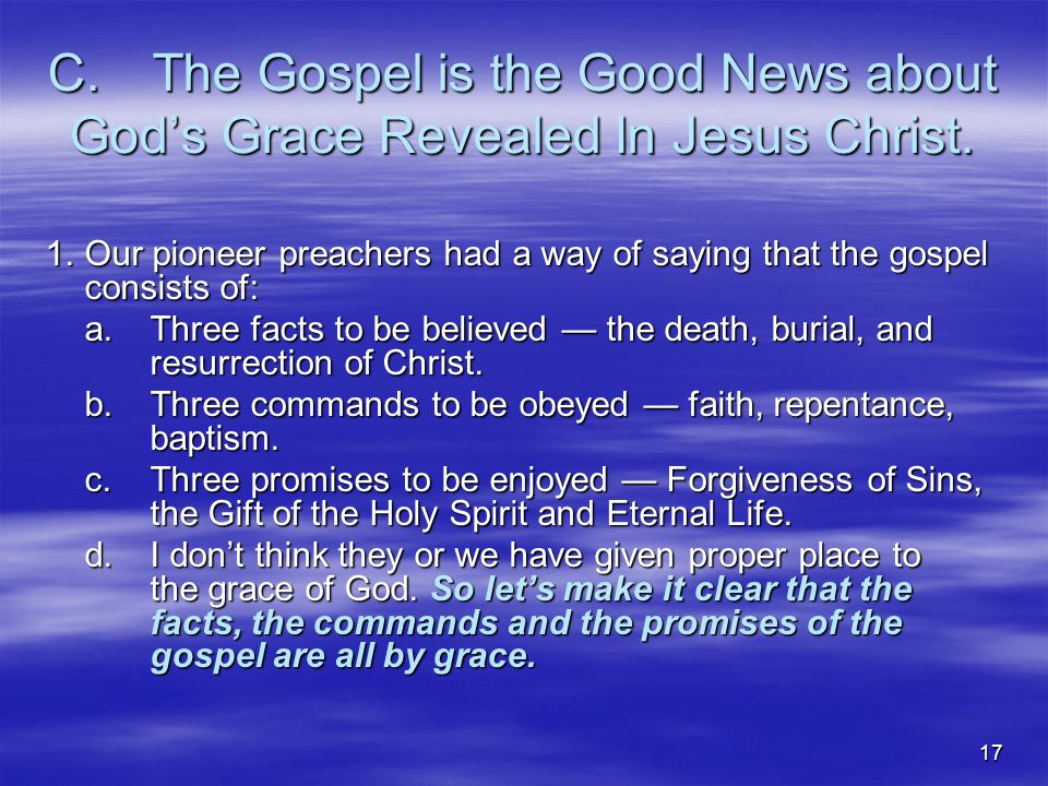 17 C.The Gospel is the Good News about God's Grace Revealed In Jesus Christ.