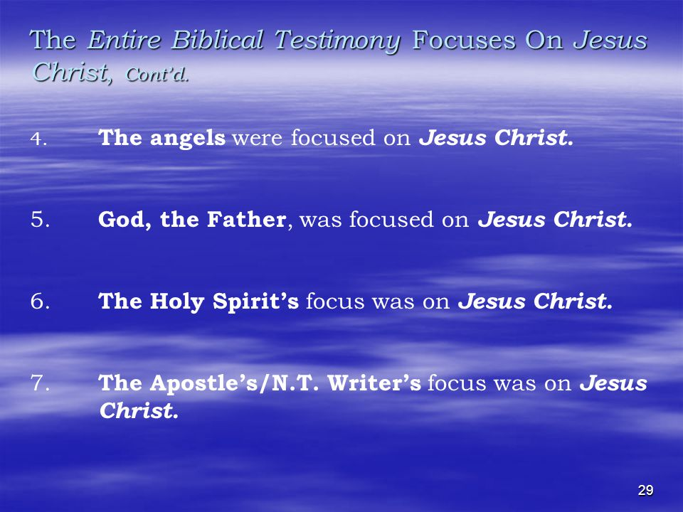 29 The Entire Biblical Testimony Focuses On Jesus Christ, Cont'd.