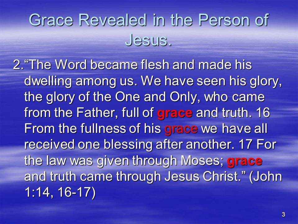 4 Grace Revealed in the Person of Jesus, Cont'd.3.The Mystery has been REVEALED.