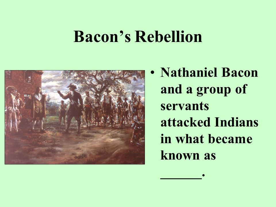 Nathaniel Bacon ______ and a group of servants attacked Indians in what became known as Bacon's Rebellion. To learn more, go to: www.nps.gov/colo/Jtha