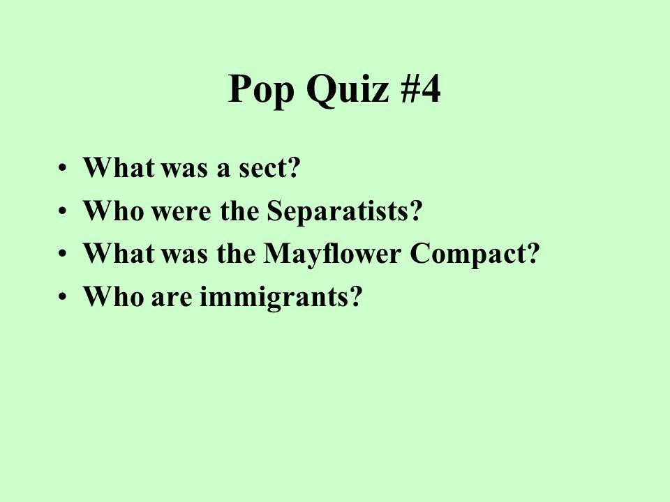 Pop Quiz #3 Who was Squanto? Who were the Pilgrims? Who were the Puritans? Who was William Bradford?