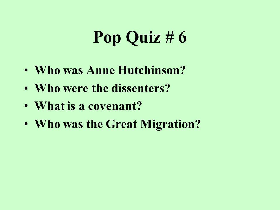 Pop Quiz #5 What was a town meeting? Who was John Winthrop? Who was Roger Williams? What were the Fundamental Orders of Connecticut?