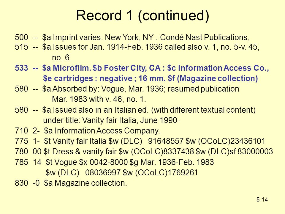 5-14 Record 1 (continued) 500 -- $a Imprint varies: New York, NY : Condé Nast Publications, 515 -- $a Issues for Jan. 1914-Feb. 1936 called also v. 1,