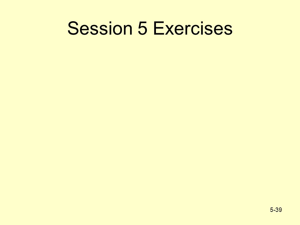 5-39 Session 5 Exercises