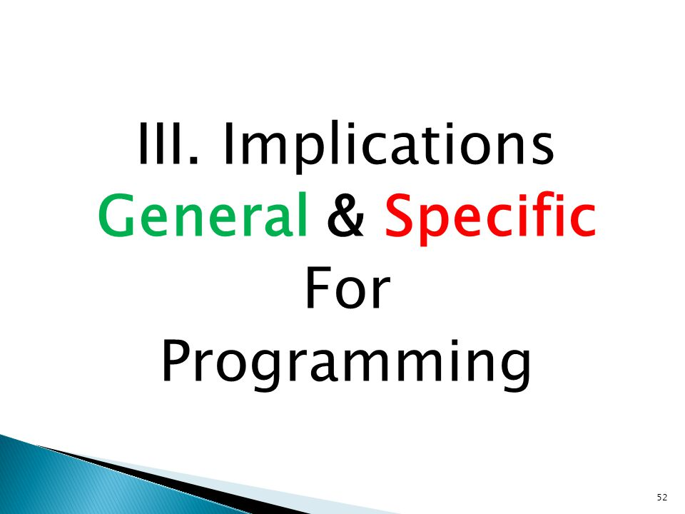 52 III. Implications General & Specific For Programming