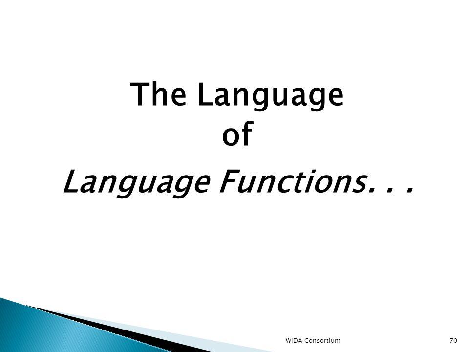 70 The Language of Language Functions... WIDA Consortium