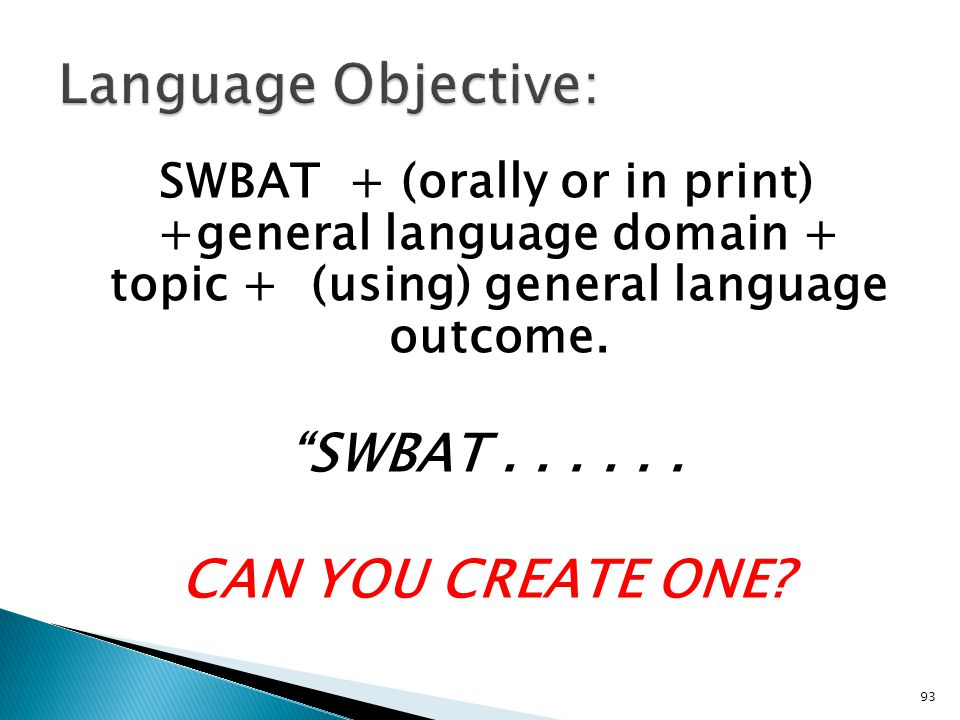 93 SWBAT + (orally or in print) +general language domain + topic + (using) general language outcome.