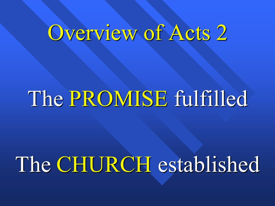 Overview of Acts 2 The PROMISE fulfilled The CHURCH established