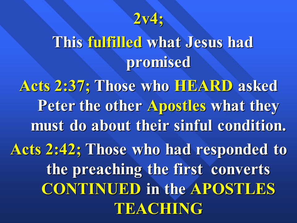 2v4; This fulfilled what Jesus had promised This fulfilled what Jesus had promised Acts 2:37; Those who HEARD asked Peter the other Apostles what they must do about their sinful condition.