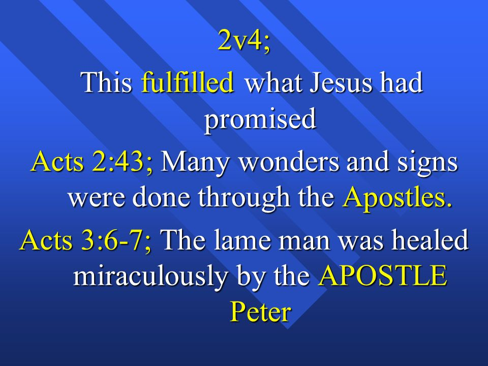 2v4; This fulfilled what Jesus had promised This fulfilled what Jesus had promised Acts 2:43; Many wonders and signs were done through the Apostles.