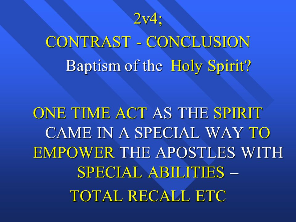 2v4; CONTRAST - CONCLUSION Baptism of the Holy Spirit.