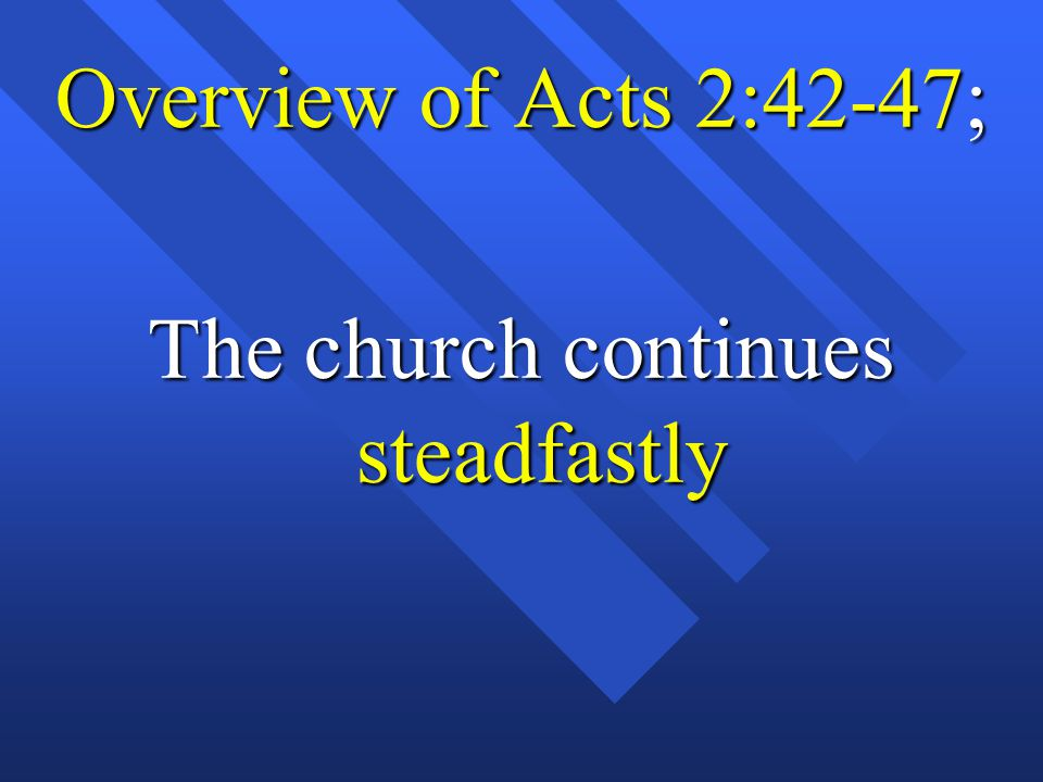 Overview of Acts 2:42-47; The church continues steadfastly
