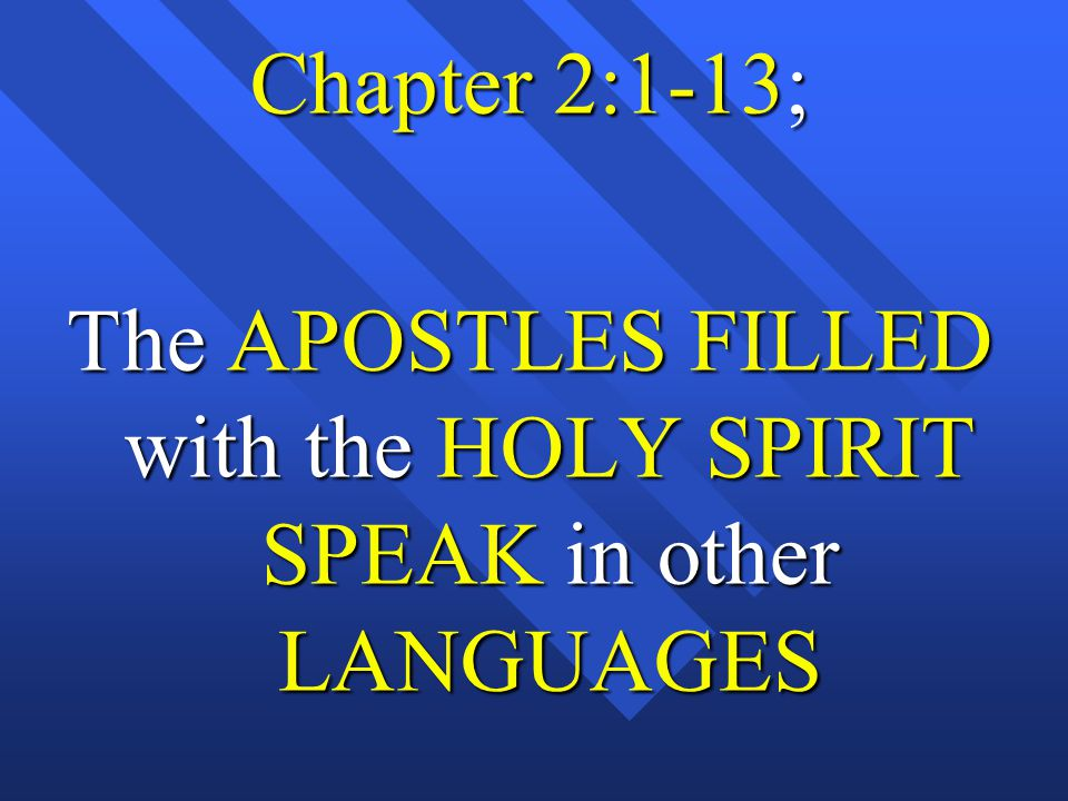 Chapter 2:1-13; The APOSTLES FILLED with the HOLY SPIRIT SPEAK in other LANGUAGES