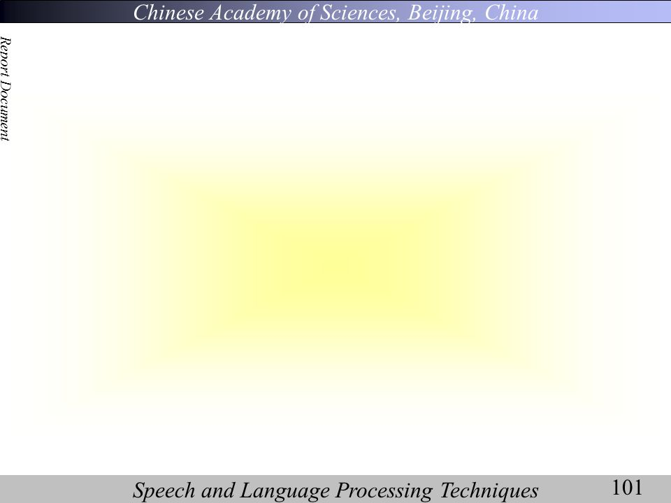 Chinese Academy of Sciences, Beijing, China Speech and Language Processing Techniques Report Document 101