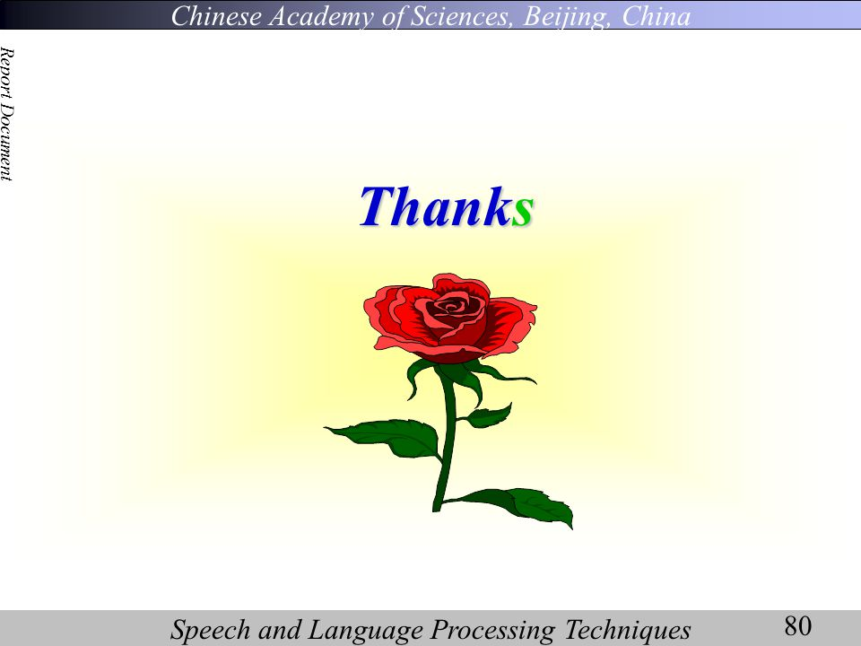 Chinese Academy of Sciences, Beijing, China Speech and Language Processing Techniques Report Document 80 Thanks
