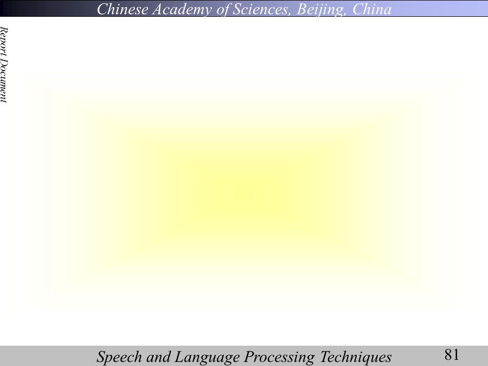 Chinese Academy of Sciences, Beijing, China Speech and Language Processing Techniques Report Document 81