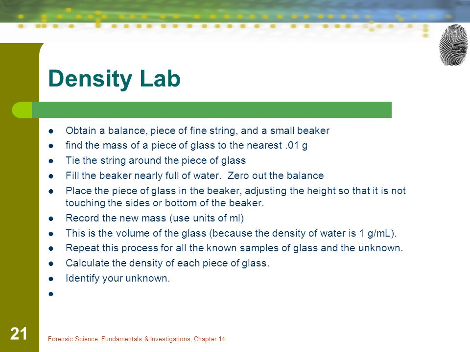 Density Lab Obtain a balance, piece of fine string, and a small beaker find the mass of a piece of glass to the nearest.01 g Tie the string around the