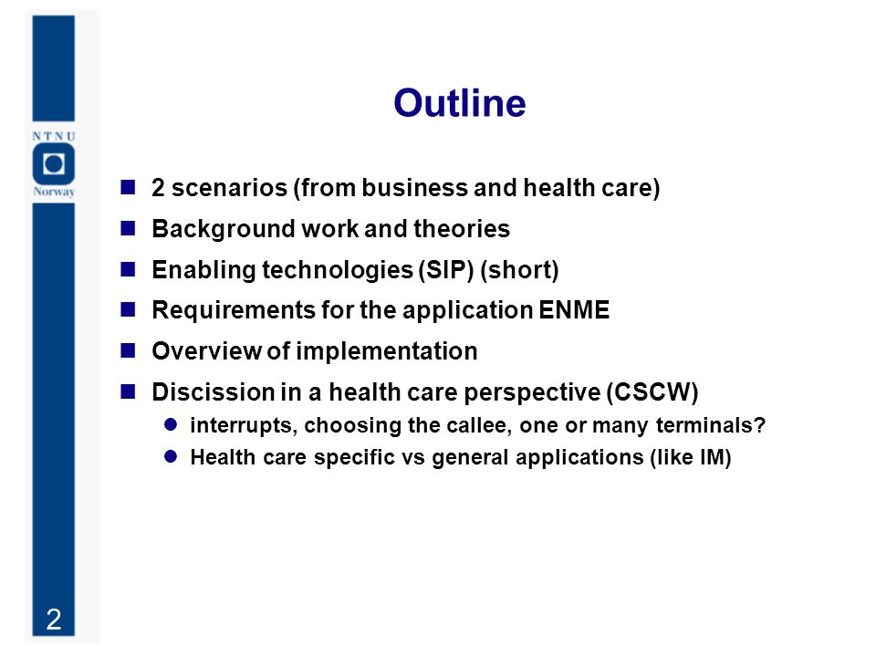 2 Outline 2 scenarios (from business and health care) Background work and theories Enabling technologies (SIP) (short) Requirements for the applicatio