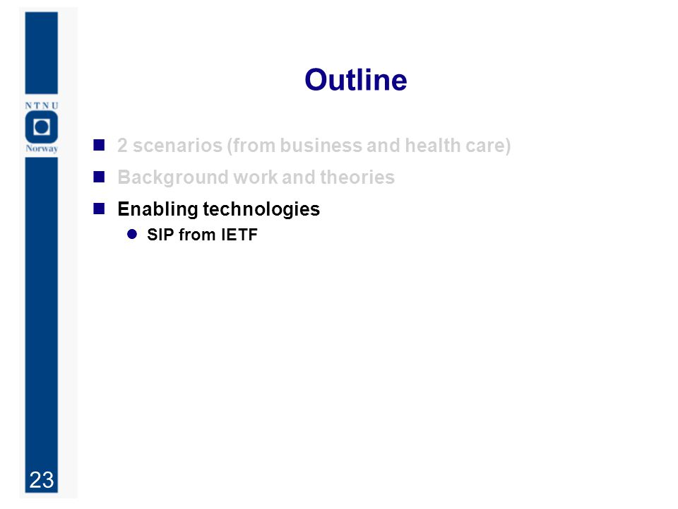 23 Outline 2 scenarios (from business and health care) Background work and theories Enabling technologies SIP from IETF