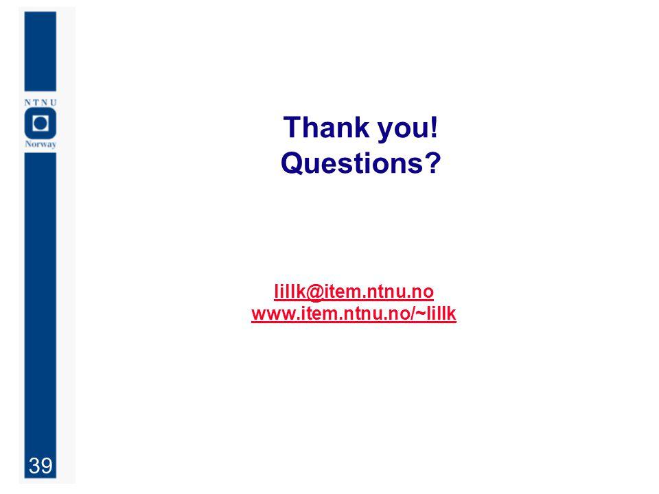 39 Thank you! Questions lillk@item.ntnu.no www.item.ntnu.no/~lillk