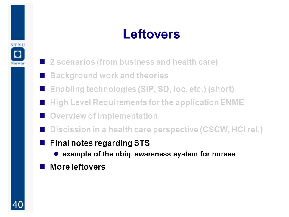 40 Leftovers 2 scenarios (from business and health care) Background work and theories Enabling technologies (SIP, SD, loc.