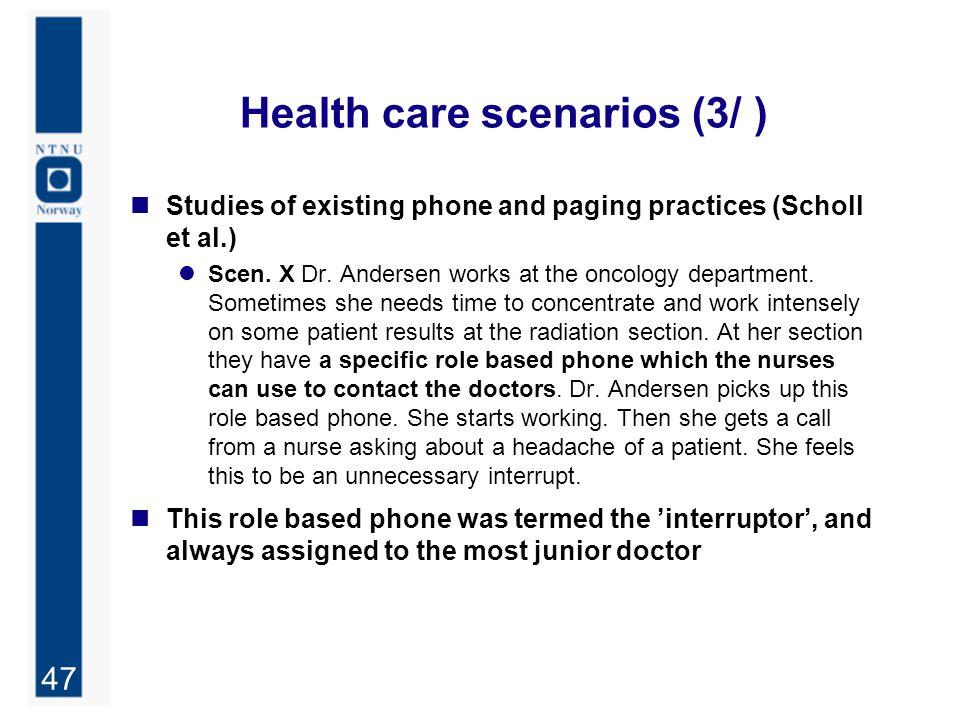 47 Health care scenarios (3/ ) Studies of existing phone and paging practices (Scholl et al.) Scen.