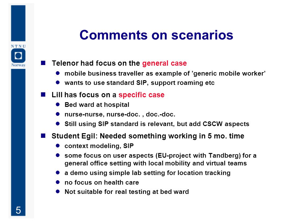 5 Comments on scenarios Telenor had focus on the general case mobile business traveller as example of 'generic mobile worker' wants to use standard SI