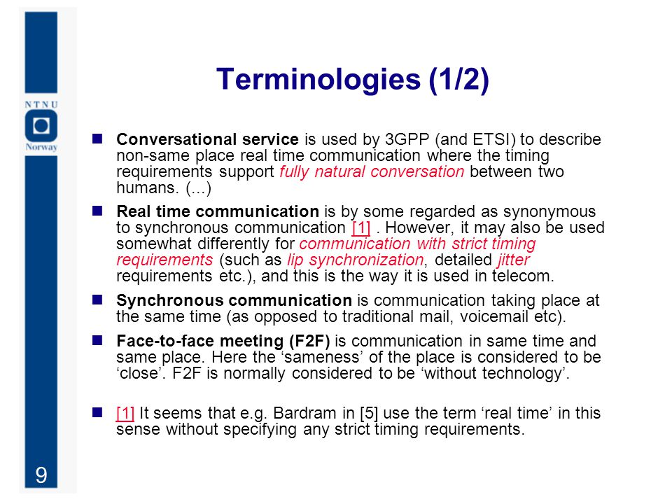 9 Terminologies (1/2) Conversational service is used by 3GPP (and ETSI) to describe non-same place real time communication where the timing requiremen