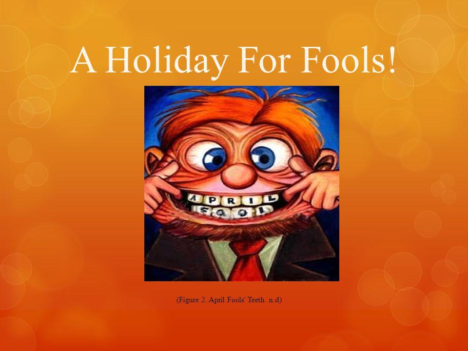 A Holiday For Fools! (Figure 2. April Fools Teeth. n.d)