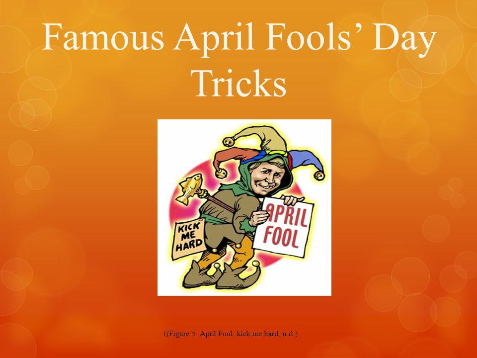 Famous April Fools' Day Tricks ((Figure 5. April Fool, kick me hard, n.d.)