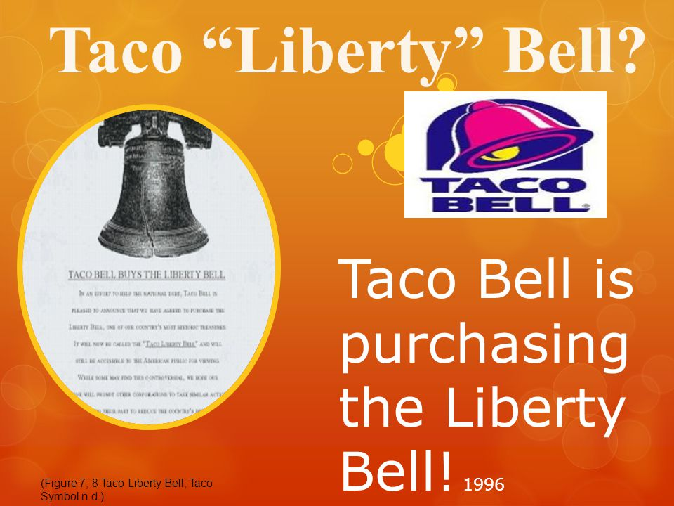 Taco Liberty Bell. Taco Bell is purchasing the Liberty Bell.