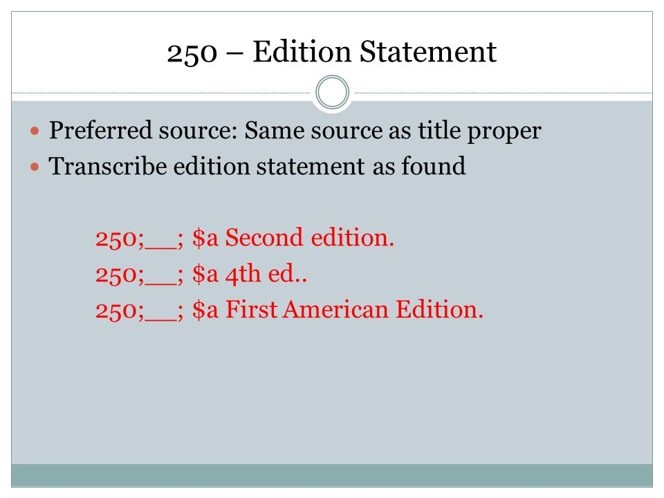 250 – Edition Statement Preferred source: Same source as title proper Transcribe edition statement as found 250;__; $a Second edition.