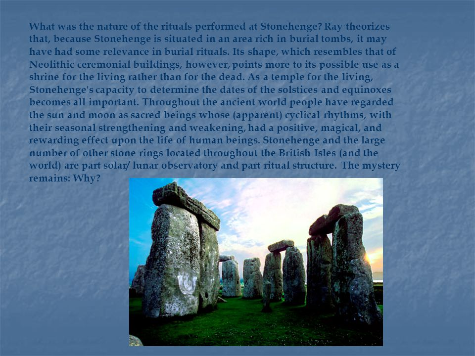 Current thinking regarding the use of Stonehenge suggests the primacy of ritual function rather than astronomical observation.