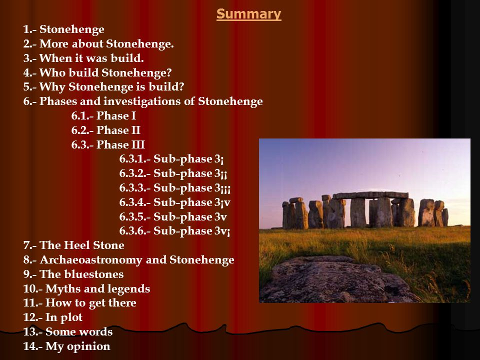 Summary 1.- Stonehenge 2.- More about Stonehenge.3.- When it was build.