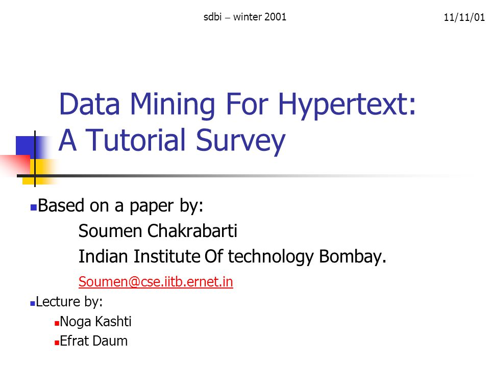 Data Mining For Hypertext: A Tutorial Survey Based on a paper by: Soumen Chakrabarti Indian Institute Of technology Bombay.
